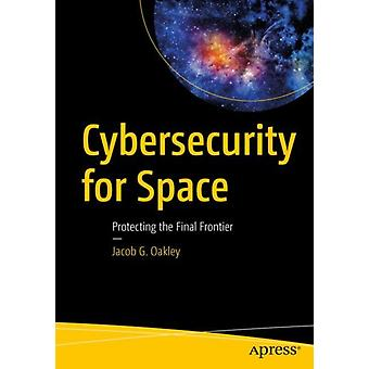 Cybersecurity for Space by Jacob G. Oakley