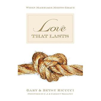 Love That Lasts by Gary and Betsy Ricucci