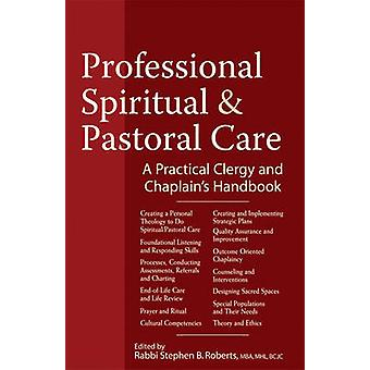 Professional Spiritual amp Pastoral Care  A Practical Clergy and Chaplains Handbook by Edited by Stephen B Roberts