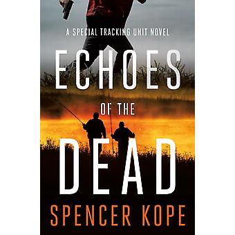 Echoes of the Dead  A Special Tracking Unit Novel by Spencer Kope