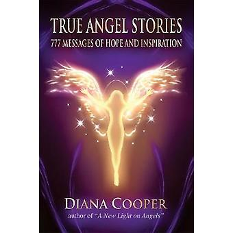 True Angel Stories  777 Messages of Hope and Inspiration by Diana Cooper & With Diana Cooper School