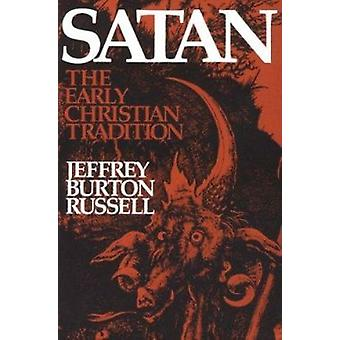 Satan - The Early Christian Tradition (1st New edition) by Jeffrey Bur