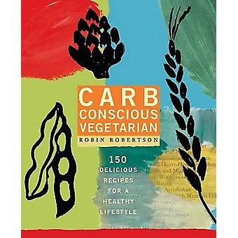 Carb-Conscious Vegetarian by Robin Robertson - 9781594861239 Book