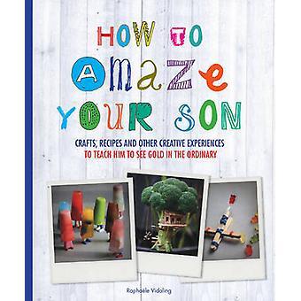 Hoe verbazen uw zoon - Crafts - recepten en andere creatieve ervaring