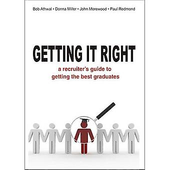 Getting It Right - A Recruiter's Guide to Getting the Best Graduates b