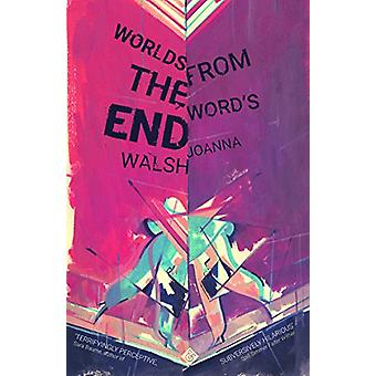 Worlds from the Word's End by Joanna Walsh - 9781911508106 Book