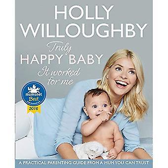 Wirklich glücklich Baby... Er arbeitete für mich: eine praktische Erziehung Anleitung von einer Mutter, die Sie vertrauen können
