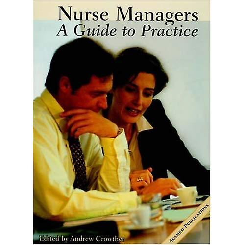 Nurse Managers: A Practical Guide: A Guide to Practice