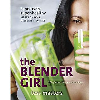 The Blender Girl: Super-easy, Super-healthy Meals, Snacks, Desserts, and Drinks-100 Gluten-free, Raw, and Vegan...