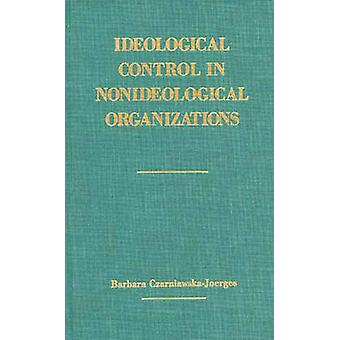 Ideological Control in Nonideological Organizations. by CzarniawskaJoerges & Barbara