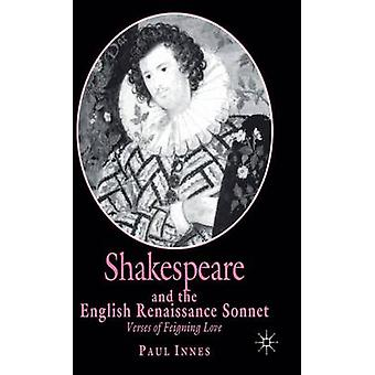 Shakespeare and the English Renaissance Sonnet  Verses of Feigning Love by Innes & P.