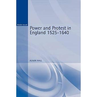 Power and Protest in England 15251640 by Wall & Alison