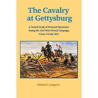 La cavalerie à Gettysburg une étude tactique des opérations montées pendant les guerres civiles Pivotal campagne 9 14 juillet 1863 par Longacre & Edward G.