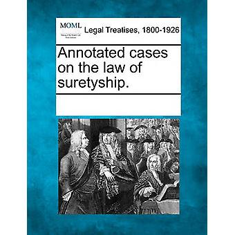 Annotated cases on the law of suretyship. by Multiple Contributors & See Notes