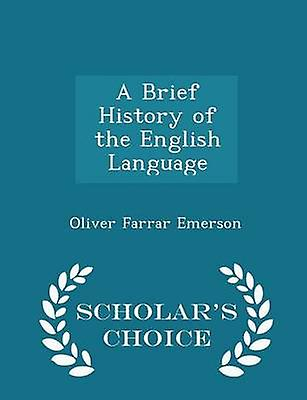 A Brief History of the English Language  Scholars Choice Edition by Emerson & Oliver Farrar