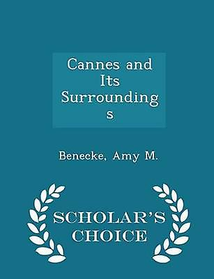 Cannes and Its Surroundings  Scholars Choice Edition by M. & Benecke & Amy
