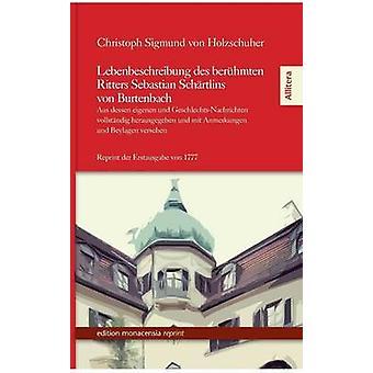 Lebenbeschreibung Des Beruhmten Ritters Sebastian Schartlins Von Burtenbach by Holzschuher & Christoph Sigmund Von