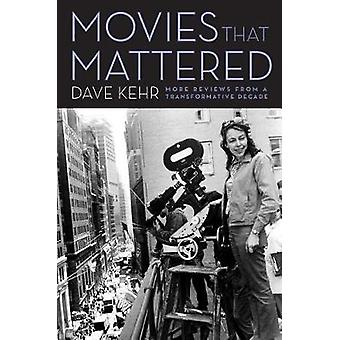 Movies That Mattered - More Reviews from a Transformative Decade by Da