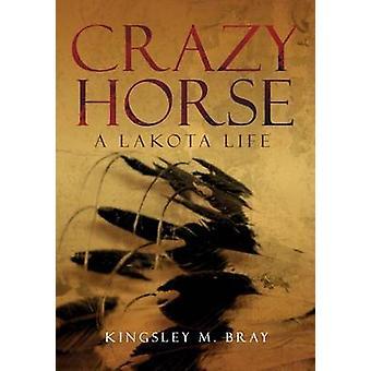 Crazy Horse - A Lakota Life by Kingsley M Bray - 9780806139869 Book