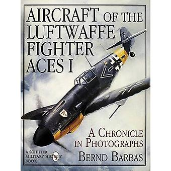 Aircraft of the Luftwaffe Fighter Aces - v. 1 (Revised edition) by Ber