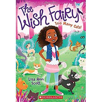 Too Many Cats! (the Wish Fairy #1) by Lisa Ann Scott - 9781338120974