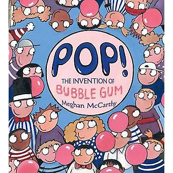Pop! - The Invention of Bubble Gum by Meghan McCarthy - Meghan McCarth