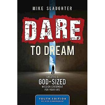 Dare to Dream Youth Edition - Creating a God-Sized Mission Statement f