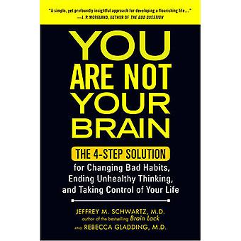 You Are Not Your Brain - The 4-Step Solution for Changing Bad Habits -