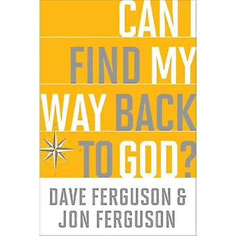 Can I Find My Way Back to God? by Dave Ferguson - Jon Ferguson - 9781