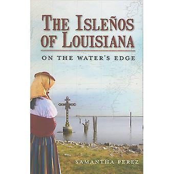 The Islenos of Louisiana - On the Water's Edge by Samantha Perez - 978