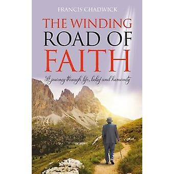 The Winding Road of Faith - A journey through life -belief and humanit
