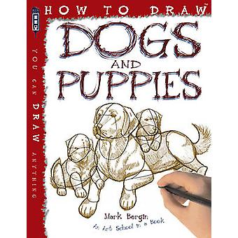 How to Draw Dogs and Puppies by Mark Bergin - 9781909645028 Book