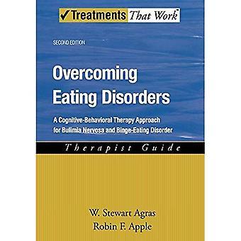 Vaincre les troubles alimentaires: Thérapeute Guide: une approche de thérapie cognitivo-comportementale pour la boulimie et trouble de l'hyperphagie boulimique (traitements au travail)
