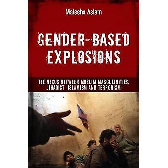 Gender-Based Explosions - The Nexus Between Muslim Masculinities - Jih