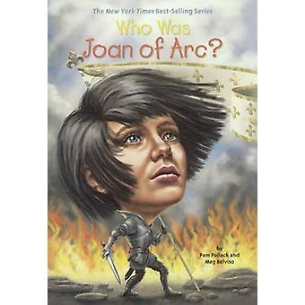 Who Was Joan of Arc? by Pamela D Pollack - Meg Belviso - Pam Pollack