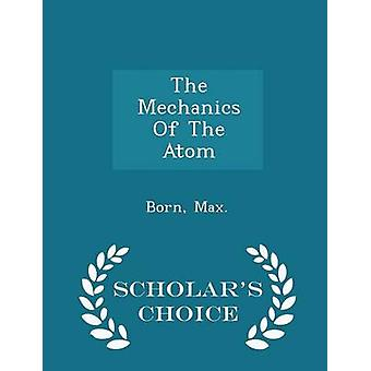The Mechanics Of The Atom  Scholars Choice Edition by Born & Max