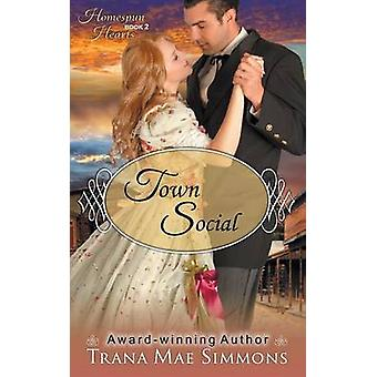 Town Social The Homespun Hearts Series Book 2 by Simmons & Trana Mae