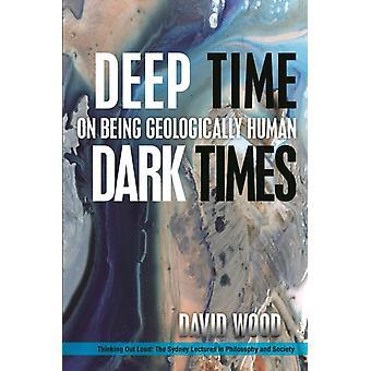Deep Time Dark Times by David Wood