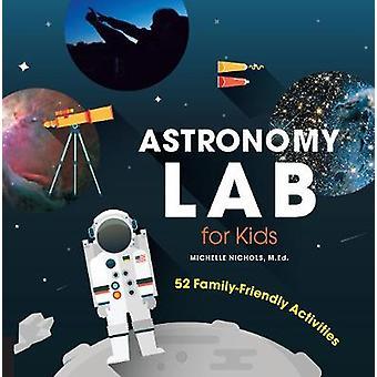 Astronomi Lab för barn 52 familjevänliga aktiviteter av Michelle Nichols