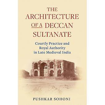 Architecture of a Deccan Sultanate by Pushkar Sohoni