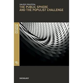 Public Sphere And The Populist Challenge by Walter Privitera