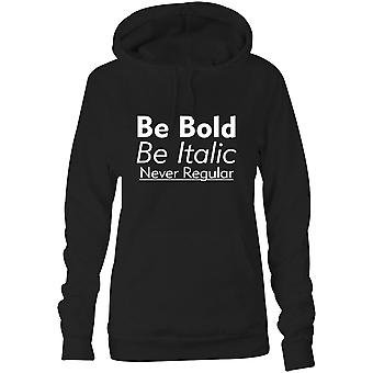 Womens Sweatshirts Hooded Hoodie- Be Bold, Be Italic, Never Regular