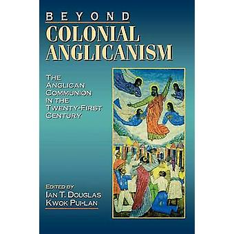 Beyond Colonial Anglicanism by Douglas & Ian T.