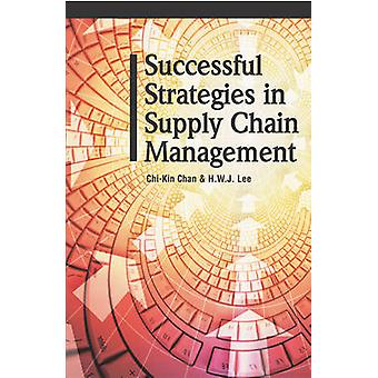 Successful Strategies in Supply Chain Management by Chan & ChiKin