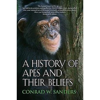 A History of Apes and Their Beliefs by Sanders & Conrad W.