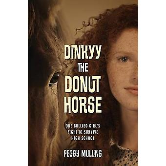 Dinkyy the Donut Horse One bullied girls fight to survive high school by Mullins & Peggy