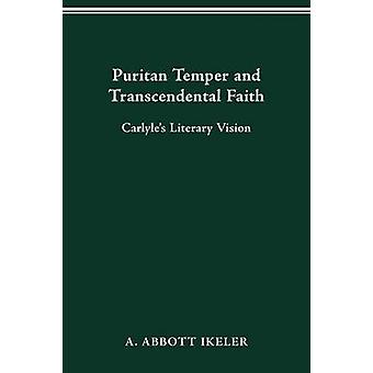 Puritan Temper and Transcendental Faith Carlyles Literary Vision by Ikeler & A. Abbott