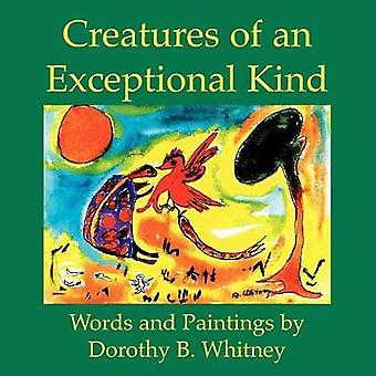 Creatures of an Exceptional Kind by Whitney & Dorothy