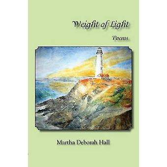 Weight of Light by Hall & Martha Deborah
