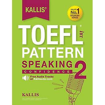Kallis TOEFL iBT Pattern Speaking 2 Confidence College Test Prep 2016  Study Guide Book  Practice Test  Skill Building  TOEFL iBT 2016 by KALLIS